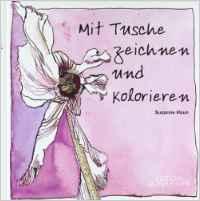 Mit Tusche Zeichnen und Kolorieren - Susanne Haun
